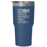 Who Needs Money Anyways  Coffee Tumbler - Two Stops Film Photography Apparel