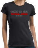 Ladies Black Come To The Dark Side, We Have Cookies! T-shirt