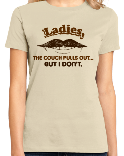 Ladies Natural My Couch Pulls Out, But I Don't - Mustache Bad Pick-up Line T-shirt