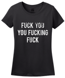 Ladies Black Fuck You You Fucking Fuck - Movie Fan Rude Humor T-shirt