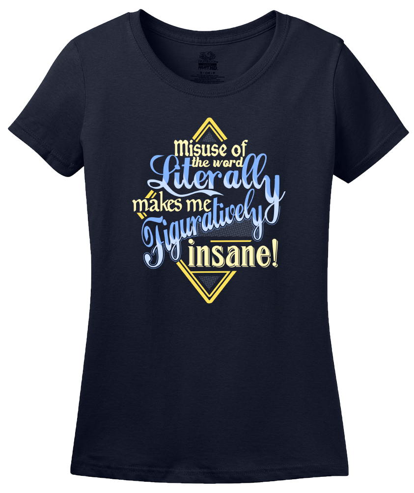 Ladies Navy Misuse Of Literally Drives Me Figuratively Insane - Grammar Snob T-shirt