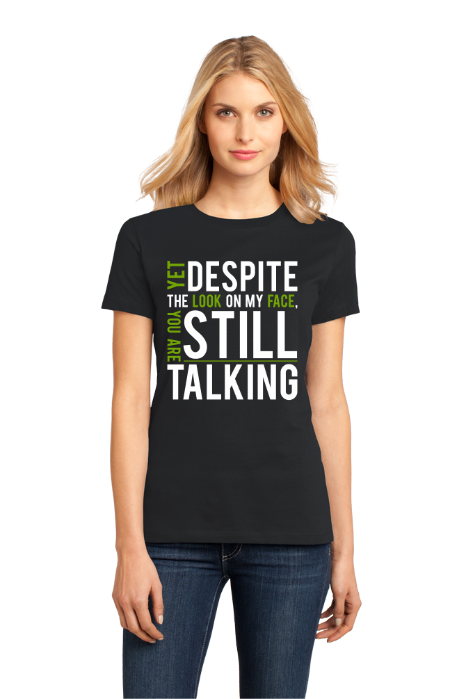 Ladies Black Yet Despite Look On My Face, You're Still Talking T-shirt