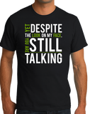 Standard Black Yet Despite Look On My Face, You're Still Talking T-shirt