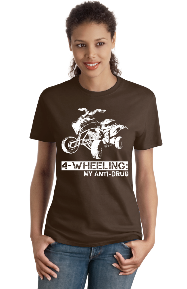 Ladies Brown 4 Wheeling: My Anti-Drug - Outdoor Offroading 4WD pride quads T-shirt