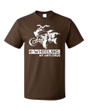 Standard Brown 4 Wheeling: My Anti-Drug - Outdoor Offroading 4WD pride quads T-shirt