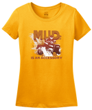 Ladies Gold Mud Is An Accessory - Four Wheeling Pride Muddin Offroad Funny T-shirt