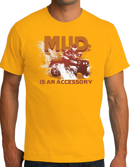 Standard Gold Mud Is An Accessory - Four Wheeling Pride Muddin Offroad Funny T-shirt