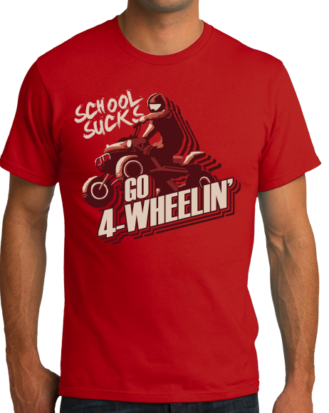 Standard Red School Sucks, Go 4 Wheeling! - 4 Wheeler Quads Muddin Dirt Funny T-shirt