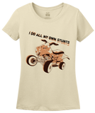 Ladies Natural I Do All My Own Stunts - 4 Wheeler Pride Quads Muddin Stuntman T-shirt