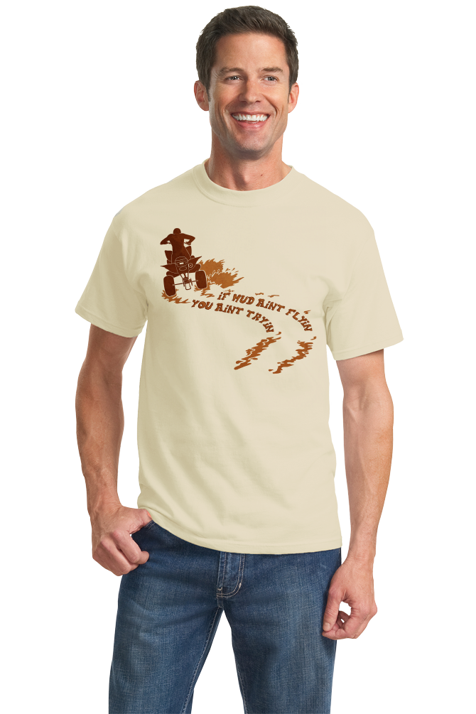 Standard Natural If Mud Ain't Flyin, You Ain't Tryin - 4 Wheeler Mud Quads Muddin T-shirt