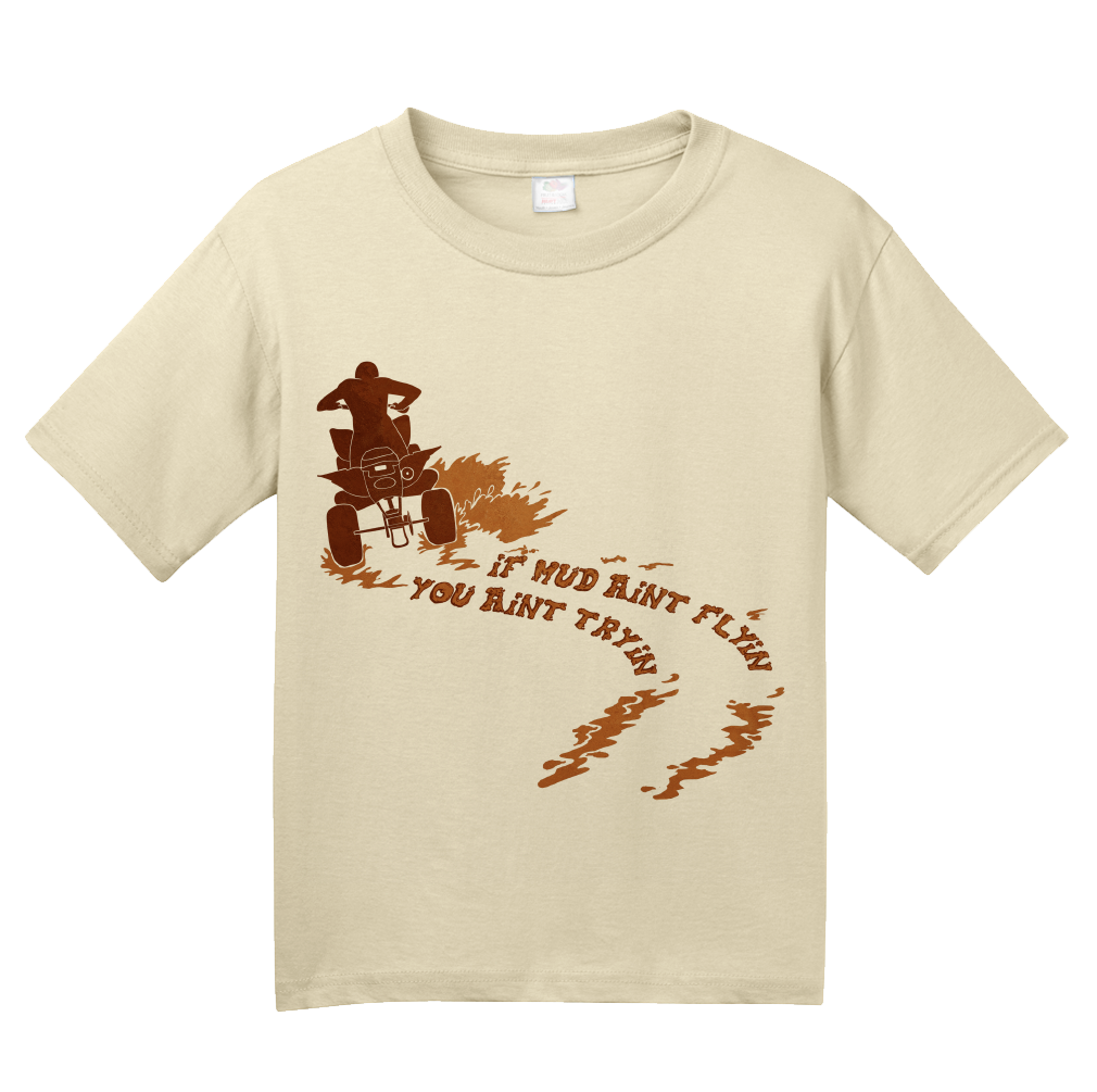 Youth Natural If Mud Ain't Flyin, You Ain't Tryin - 4 Wheeler Mud Quads Muddin T-shirt