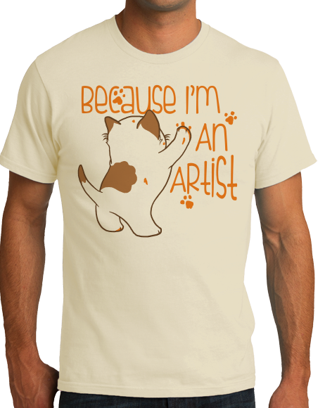 Standard Natural Because I'm An Artist - Artsy Fartsy Pride Rebel Kitten Artist T-shirt