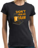 Ladies Black Don't Drink And Draw - Artist Humor Illustrator Gift Funny T-shirt