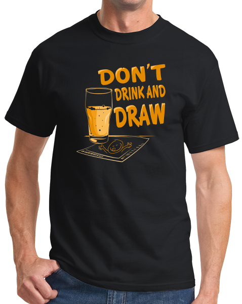 Standard Black Don't Drink And Draw - Artist Humor Illustrator Gift Funny T-shirt