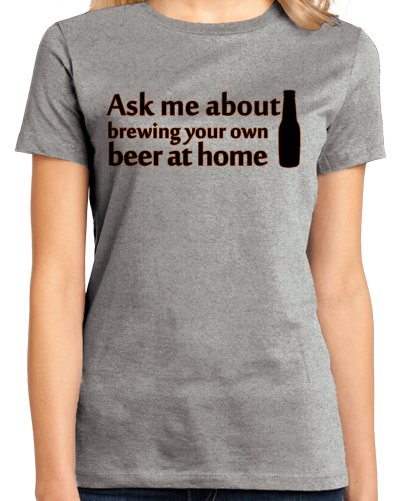 Ladies Grey Ask Me About Homebrewing - Homebrewing Craft Beer Gift Fan Funny T-shirt