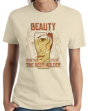 Ladies Natural Beauty Is In The Eye Of The Beer Holder - Funny Beer Lover T-shirt