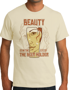 Standard Natural Beauty Is In The Eye Of The Beer Holder - Funny Beer Lover T-shirt