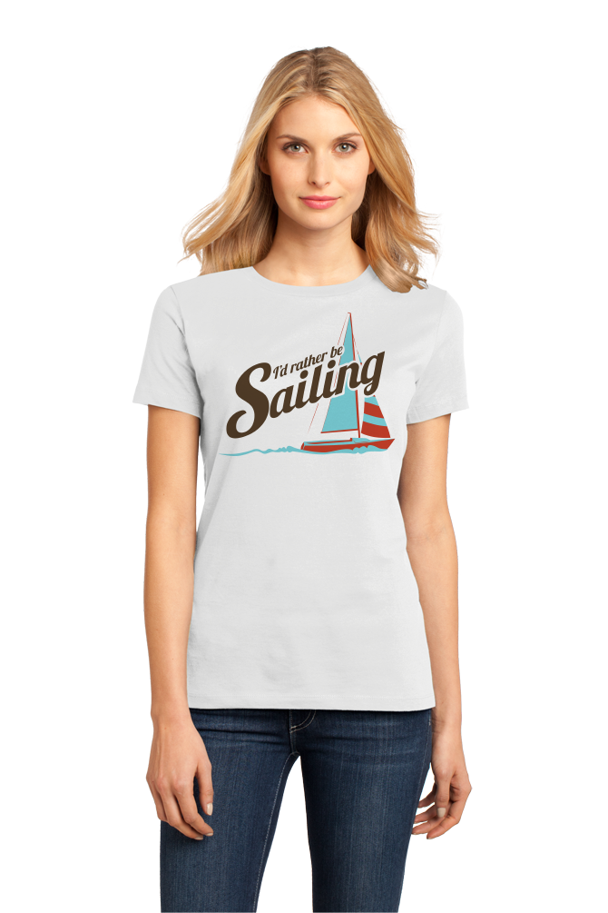 Ladies White I'd Rather Be Sailing - Funny Sailing Humor Boat Love Lake T-shirt