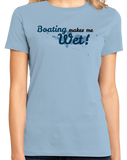 Ladies Light Blue Boating Makes Me Wet - Sex Pun Joke Boating Funny Double Meaning T-shirt