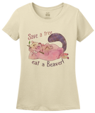 Ladies Natural Save A Tree, Eat A Beaver - Animal Sex Joke Raunchy Humor Funny T-shirt