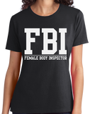 Ladies Black FBI: Female Body Inspector - Raunchy Bar Frat Funny Sex Joke FBI T-shirt