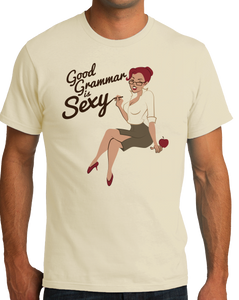 Standard Natural Good Grammar Is Sexy - Grammar Snob Writer Humor Sexy Funny T-shirt