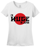 Ladies White I'm Huge In Japan - Funny International Travel Star Humor T-shirt