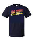 Standard Navy Live Single, Drink Doubles, Sleep Triples - Threesome Humor PUA T-shirt