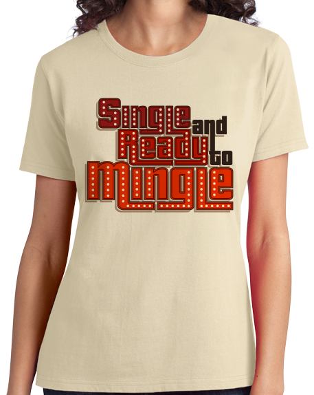 Ladies Natural Single & Ready To Mingle -70s Pickup Line Old School Sex Humor T-shirt