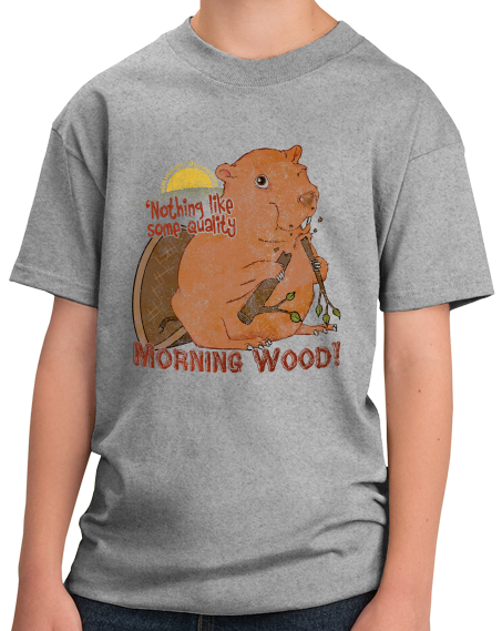 Youth Grey Nothing Like Quality Morning Wood - Sex Double Entendre Humor T-shirt