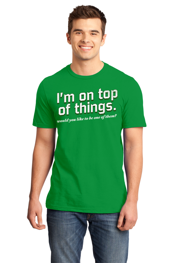 Standard Green I'm On Top Of Things (Want To Be One Of Them?) - Sexual Come-On T-shirt