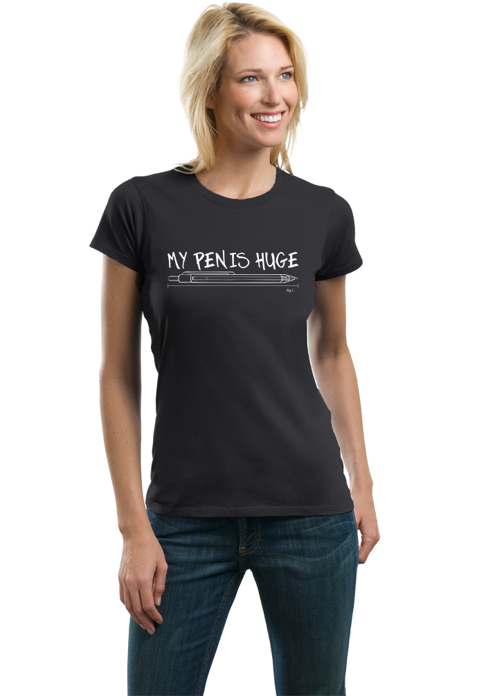 Ladies Black My Pen Is Huge - Terrible Sex Pun Funny Bragging Penis T-shirt