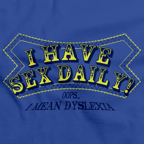I HAVE SEX DAILY! (I MEAN DYSLEXIA) Royal Blue art preview