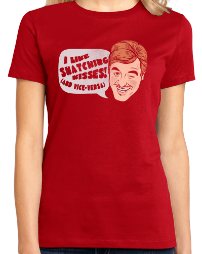 Ladies Red I Snatch Kisses (And Vice Versa) - Lewd Humor Snatch Funny Sex T-shirt