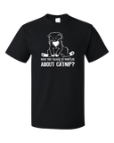 Standard Black Have You Talked To Your Cat About Catnip? - Cute Kitty Humor T-shirt