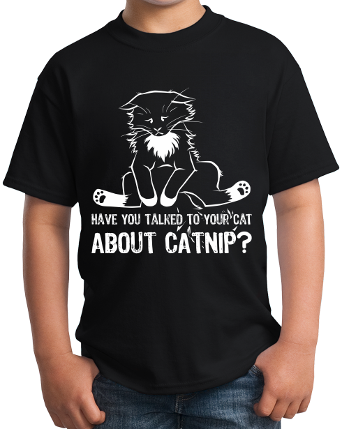 Youth Black Have You Talked To Your Cat About Catnip? - Cute Kitty Humor T-shirt