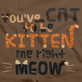 YOU'VE CAT TO BE KITTEN ME RIGHT MEOW Brown art preview