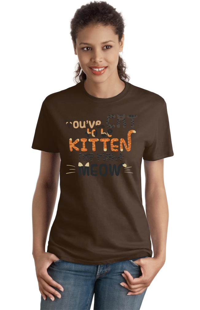 Ladies Brown You'Ve Cat To Be Kitten Me Right Meow - Cute Cat Pun Funny T-shirt