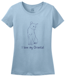 Ladies Light Blue I Love My Oriental - Cat Fancy Breed Lover Parent Owner Gift T-shirt