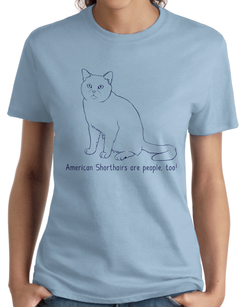 Ladies Light Blue American Shorthairs Are People Too! - Cat Breed Lover Owner T-shirt