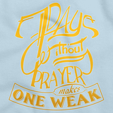 7 DAYS WITHOUT PRAYER MAKES ONE WEAK Light blue art preview