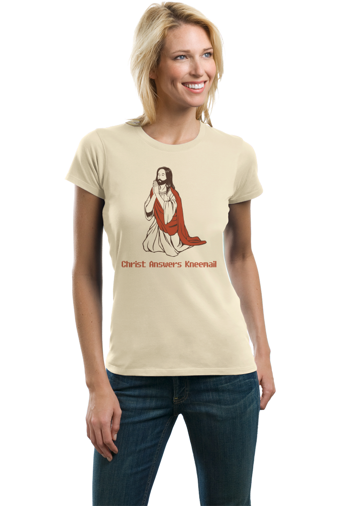 Ladies Natural Christ Answers Kneemail - Funny Christian Humor Pun Jesus Prayer T-shirt