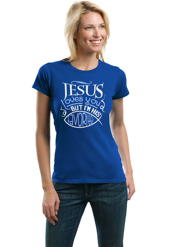 Ladies Royal Jesus Loves You (But I'm His Favorite!) - Christian Humor Funny T-shirt