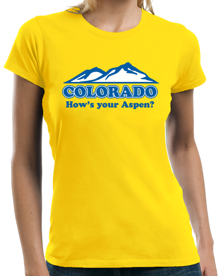 "Ladies Yellow Colorado ""How's Your Aspen""?"" - Aspen Colorado Retro Hipster T-shirt"