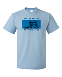 "Standard Light Blue Computer Games - Lost Boy Life ""You're Making Me Upset, Bob"" T-shirt"