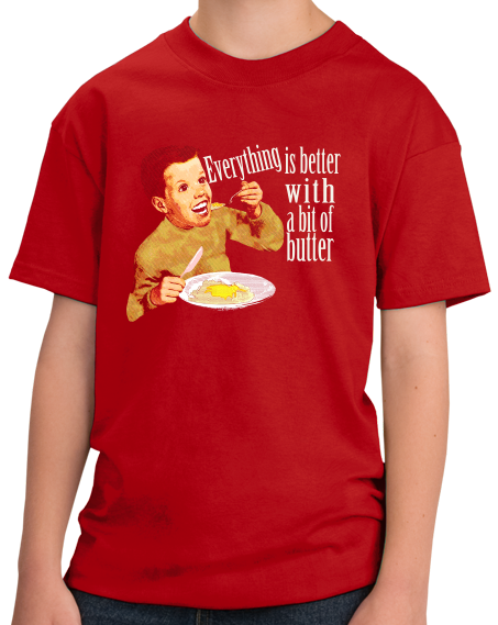 Youth Red Everything Is Better With A Bit Of Butter - Butter Ironic Funny T-shirt