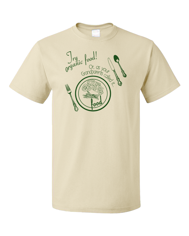 Standard Natural Try Organic Food (Your Grandparent's Food)- Foodie Farm-to-Table T-shirt