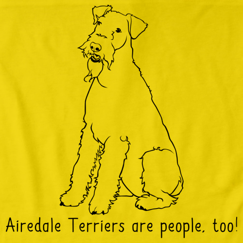 AIREDALE TERRIERS ARE PEOPLE TOO! Yellow Art Preview