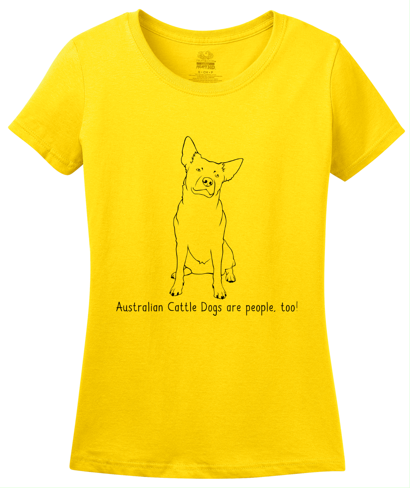 Ladies Yellow Australian Cattle Dogs are People, Too! - Australian Cattle Dog T-shirt