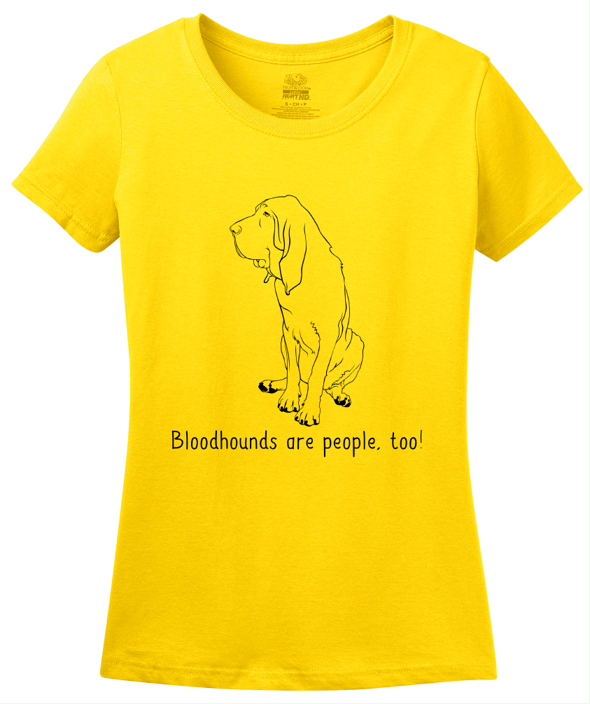 Ladies Yellow Bloodhounds are People, Too! - Bloodhound Owner Dog Lover Cute T-shirt